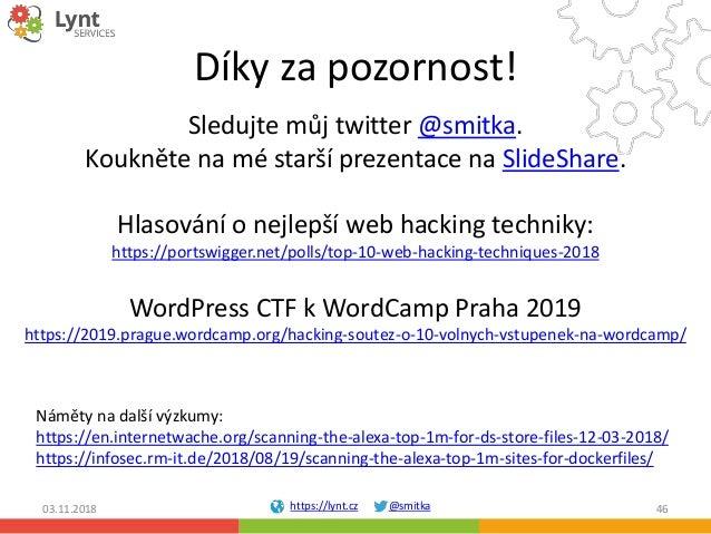 https://lynt.cz @smitka Díky za pozornost! 03.11.2018 46 Sledujte můj twitter @smitka. Koukněte na mé starší prezentace na...