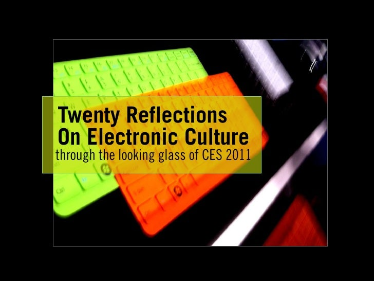 Twenty Reflections<br />On Electronic Culture<br />through the looking glass of CES 2011<br />