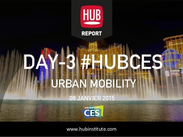 HUBinstitute.comwww.hubinsttute.com 08 JANVIER 2015 DAY-3 #HUBCES URBAN MOBILITY