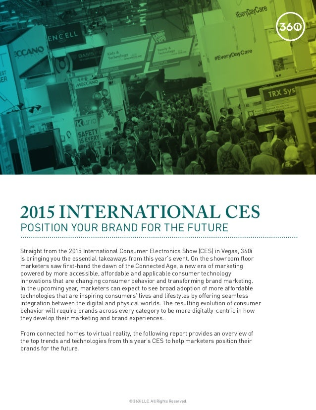 © 360i LLC. All Rights Reserved. 2015 INTERNATIONAL CES POSITION YOUR BRAND FOR THE FUTURE Straight from the 2015 Internat...