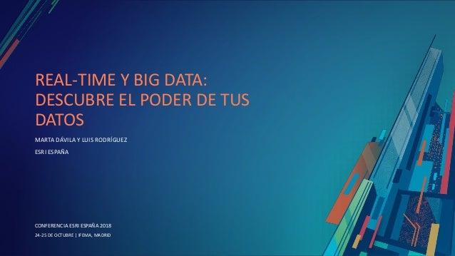 CONFERENCIA ESRI ESPAÑA 2018 CONFERENCIA ESRI ESPAÑA 2018 24-25 DE OCTUBRE | IFEMA, MADRID REAL-TIME Y BIG DATA: DESCUBRE ...