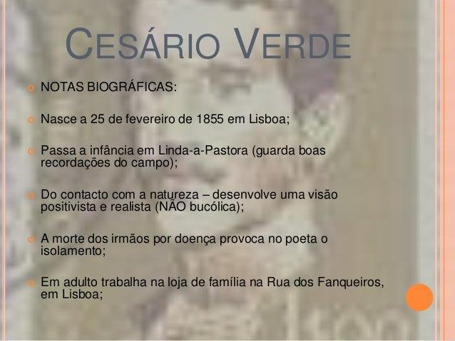 CESÁRIO VERDE   NOTAS BIOGRÁFICAS:   Nasce a 25 de fevereiro de 1855 em Lisboa;   Passa a infância em Linda-a-Pastora (...