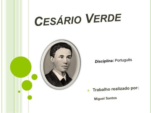 VIDA E OBRA   José Joaquim Cesário Verde nasceu em Caneças, no concelho de Loures, a 25 de Fevereiro de 1855.    O seu p...