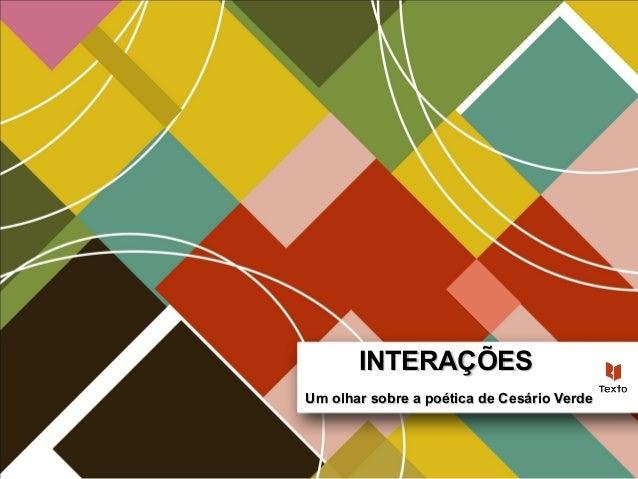 INTERAÇÕESINTERAÇÕES Um olhar sobre a poética de Cesário VerdeUm olhar sobre a poética de Cesário Verde