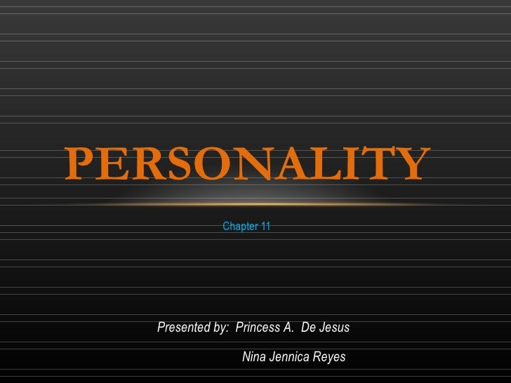 Chapter 11 PERSONALITY Presented by:  Princess A.  De Jesus Nina Jennica Reyes