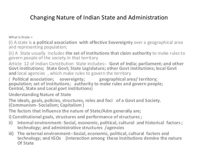 Changing Nature of Indian State and Administration What is State =  (i) A state is a political association with effective ...