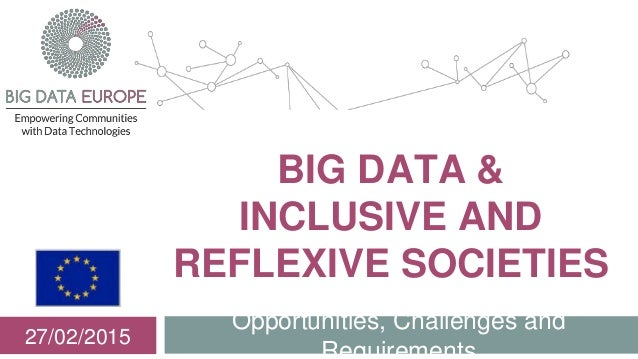 Opportunities, Challenges and Requirements 27/02/2015 BIG DATA & INCLUSIVE AND REFLEXIVE SOCIETIES