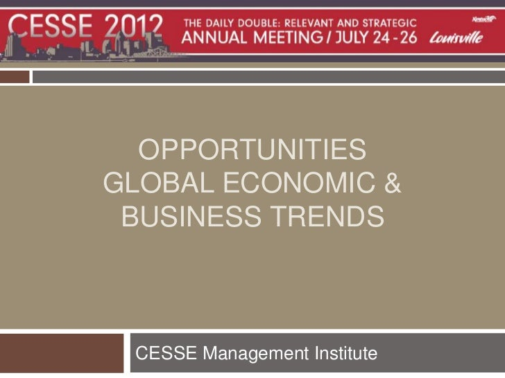 OPPORTUNITIESGLOBAL ECONOMIC & BUSINESS TRENDS CESSE Management Institute