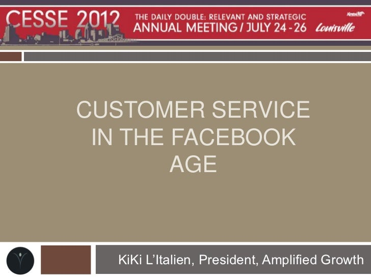 CUSTOMER SERVICE IN THE FACEBOOK        AGE  KiKi L'Italien, President, Amplified Growth
