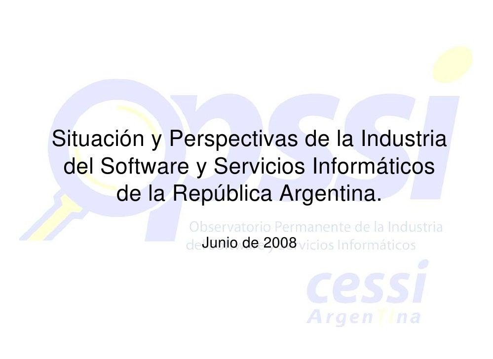 Situación y Perspectivas de la Industria  del Software y Servicios Informáticos       de la República Argentina.          ...