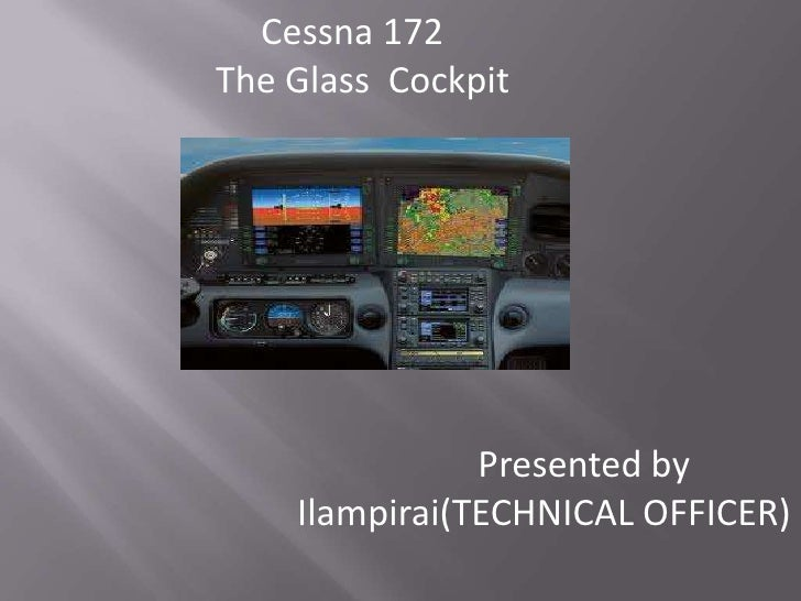 Cessna 172The Glass Cockpit               Presented by    Ilampirai(TECHNICAL OFFICER)