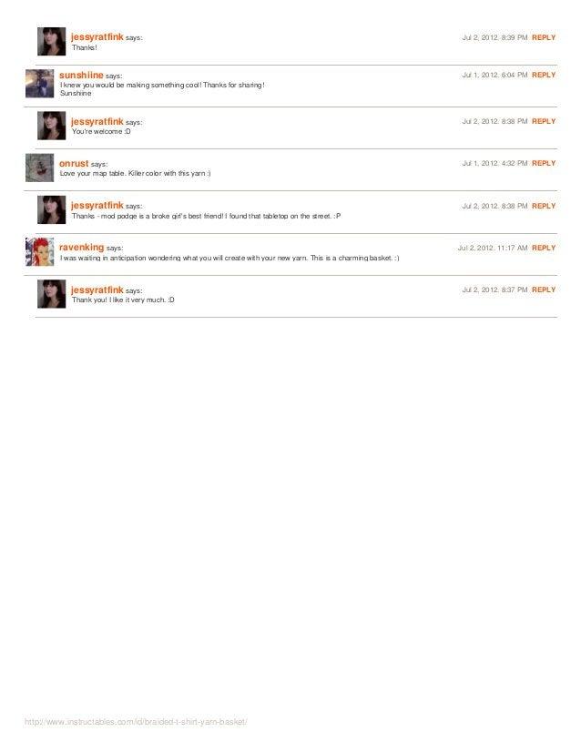 http://www.instructables.com/id/braided-t-shirt-yarn-basket/ jessyratfink says: Jul 2, 2012. 8:39 PM REPLY Thanks! sunshii...