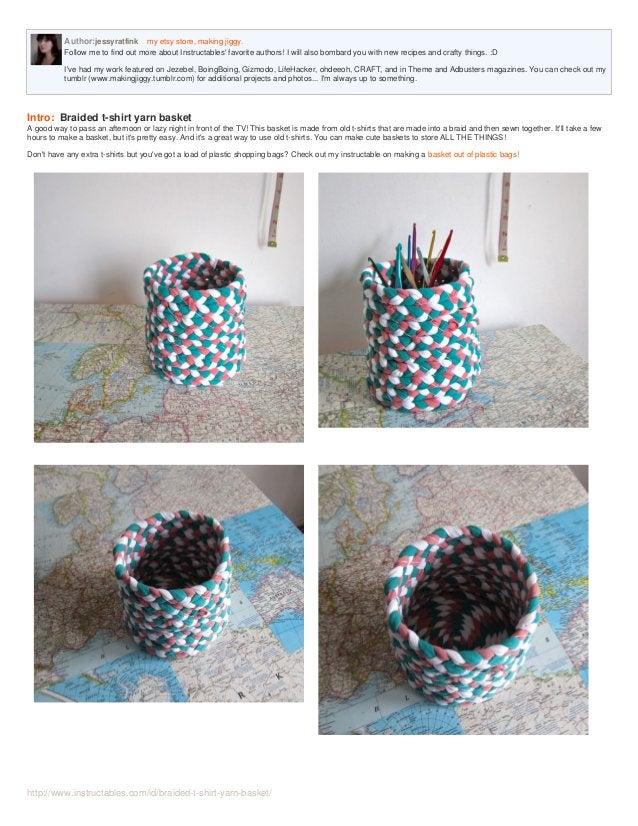 http://www.instructables.com/id/braided-t-shirt-yarn-basket/ Author:jessyratfink my etsy store, making jiggy. Follow me to...