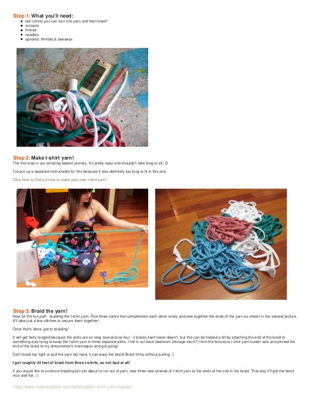 http://www.instructables.com/id/braided-t-shirt-yarn-basket/ Step 1: What you'll need: old t-shirts you can turn into yarn...