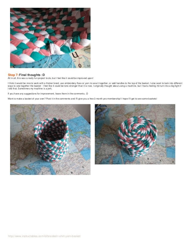 http://www.instructables.com/id/braided-t-shirt-yarn-basket/ Step 7: Final thoughts :D All in all, this was a really fun p...