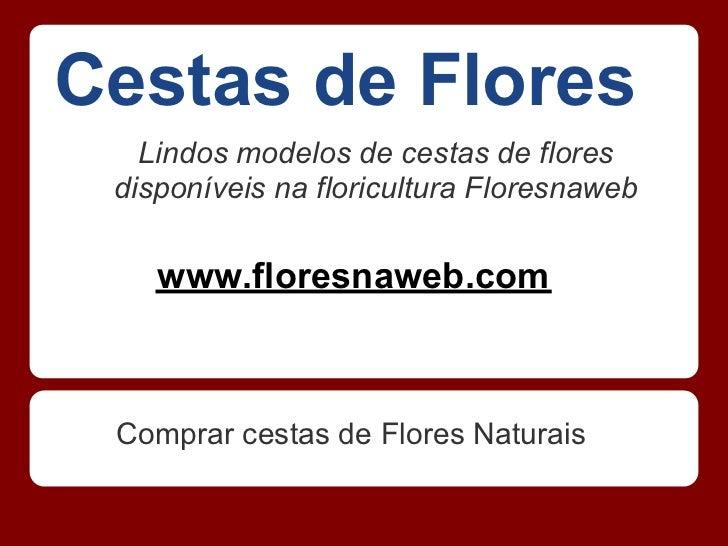 Cestas de Flores   Lindos modelos de cestas de flores disponíveis na floricultura Floresnaweb    www.floresnaweb.com Compr...