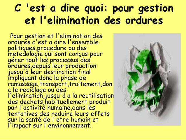 C 'est a dire quoi: pour gestion et l'elimination des ordures Pour gestion et l'elimination des ordures c'est a dire l'ens...