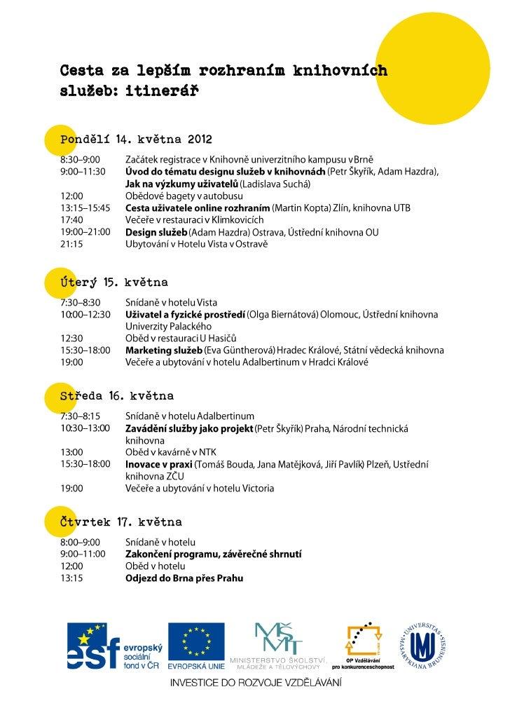 Cesta za lepším rozhraním knihovníchslužeb: itinerářPondělí 14. května 2012Úterý 15. květnaStředa 16. květnaČtvrtek 17. kv...