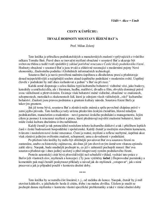 Vědět + Akce = Umět CESTY K ÚSPĚCHU: TRVALÉ HODNOTY SOUSTAVY ŘÍZENÍ BAT'A Prof. Milan Zelený Tato knížka je příručkou podn...