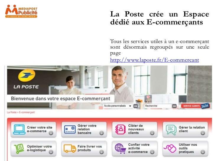 La Poste crée un Espacedédié aux E-commerçantsTous les services utiles à un e-commerçantsont désormais regroupés sur une s...