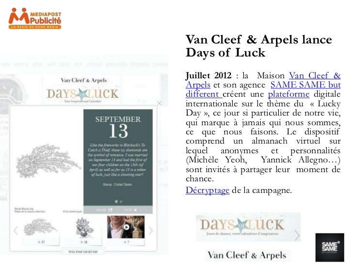 Van Cleef & Arpels lanceDays of LuckJuillet 2012 : la Maison Van Cleef &Arpels et son agence SAME SAME butdifferent créent...