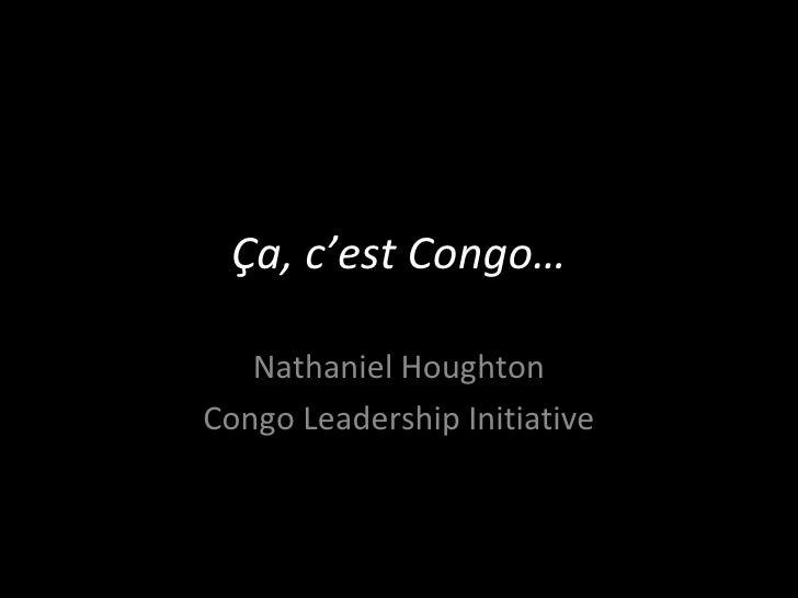Ça, c'est Congo… Nathaniel Houghton Congo Leadership Initiative