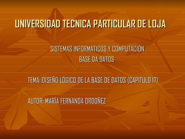 UNIVERSIDAD TECNICA PARTICULAR DE LOJA SISTEMAS INFORMÁTICOS Y COMPUTACIÓN BASE DA DATOS   TEMA: DISEÑO LÓGICO DE LA BASE ...