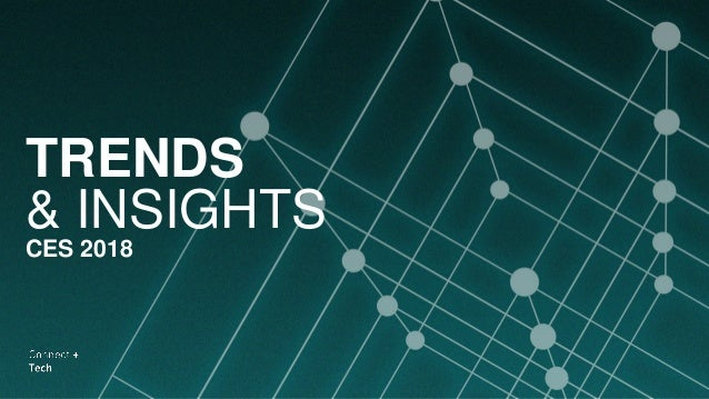 TRENDS & INSIGHTS CES 2018
