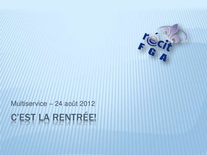 Multiservice – 24 août 2012C'EST LA RENTRÉE!