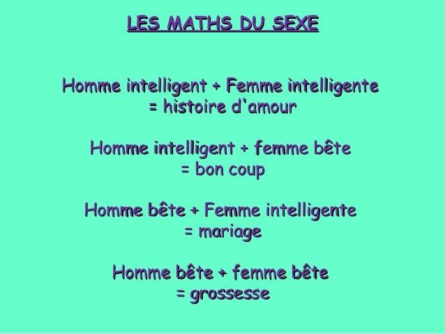 LES MATHS DU SEXELES MATHS DU SEXE Homme intelligent + Femme intelligenteHomme intelligent + Femme intelligente = histoire...