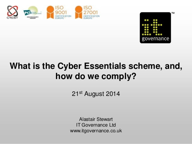 What is the Cyber Essentials scheme, and,  how do we comply?  21st August 2014  Alastair Stewart  IT Governance Ltd  www.i...