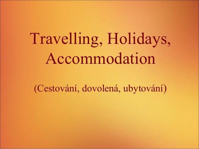 Travelling, Holidays, Accommodation (Cestování, dovolená, ubytování)