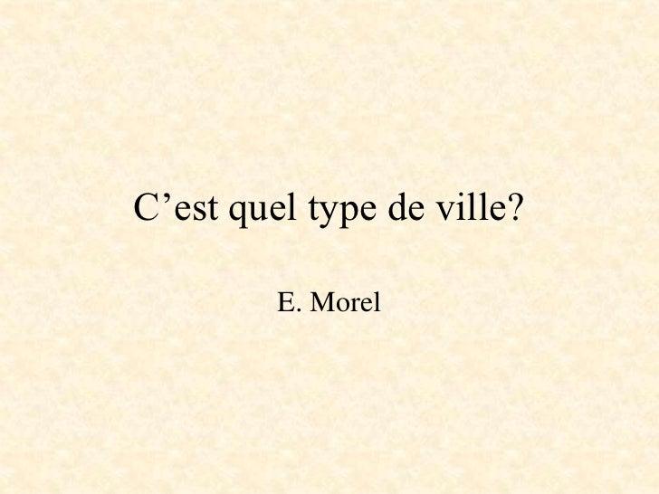 C'est quel type de ville?<br />E. Morel<br />