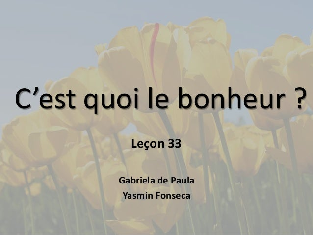 C'est quoi le bonheur ?  Leçon 33  Gabriela de Paula  Yasmin Fonseca