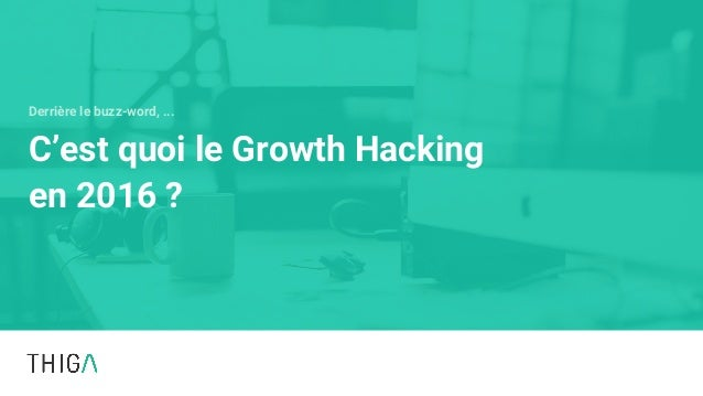 C'est quoi le Growth Hacking en 2016 ? Derrière le buzz-word, ...
