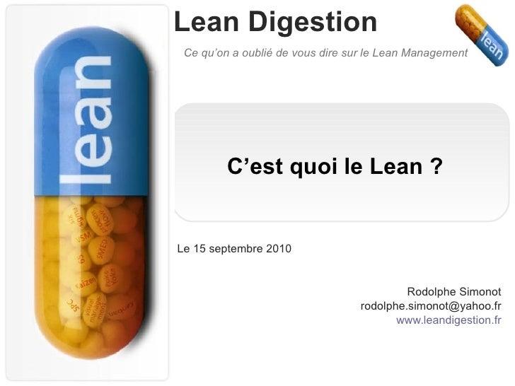 C'est quoi le Lean ? Le 15 septembre 2010 Rodolphe Simonot [email_address] www.leandigestion.fr