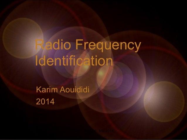 Radio Frequency Identification Karim Aouididi 2014 Karim Aouididi, Mai 2014