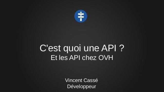 C'est quoi une API ? Et les API chez OVH Vincent Cassé Développeur