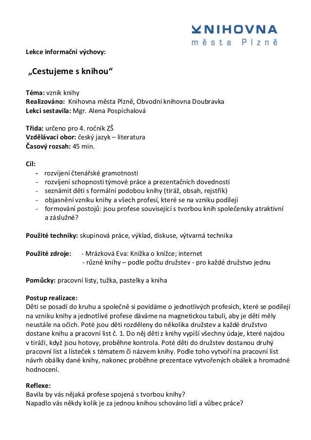 """Lekce informační výchovy: """"Cestujeme s knihou"""" Téma: vznik knihy Realizováno: Knihovna města Plzně, Obvodní knihovna Doubr..."""