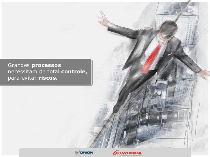 Grandes processosnecessitam de total controle,para evitar riscos.