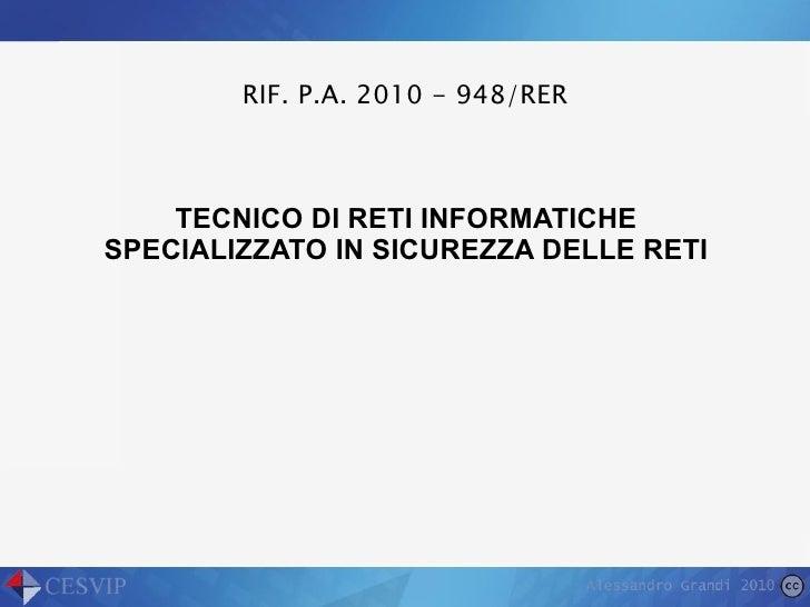 TECNICO DI RETI INFORMATICHE SPECIALIZZATO IN SICUREZZA DELLE RETI RIF. P.A. 2010 - 948/RER