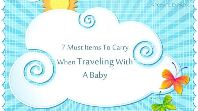 http://www.corporateexpresstravel. com/blog/7-must-items-to-carry- when-traveling-with-a-baby/