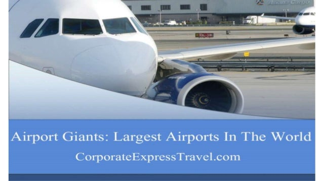 READ MORE CLICK HERE: http://www.corporateexpresstravel.com/blog/airport-giants-largest-airports-in-the-world/