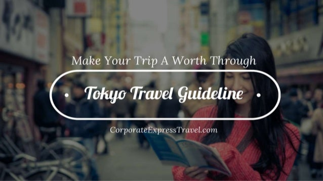 Make Your Trip A Worth Through Tokyo Travel Guideline