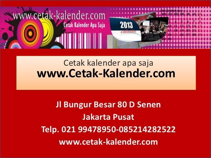 Cetak kalender apa sajawww.Cetak-Kalender.com    Jl Bungur Besar 80 D Senen           Jakarta PusatTelp. 021 99478950-0852...