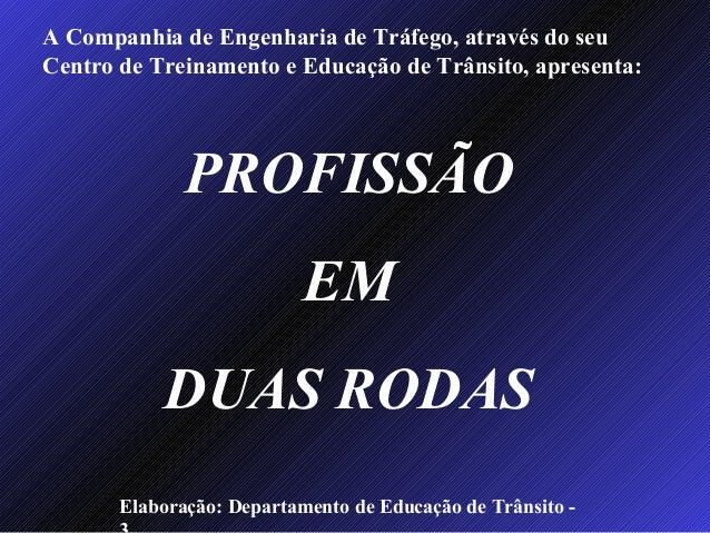 A Companhia de Engenharia de Tráfego, através do seuCentro de Treinamento e Educação de Trânsito, apresenta:              ...