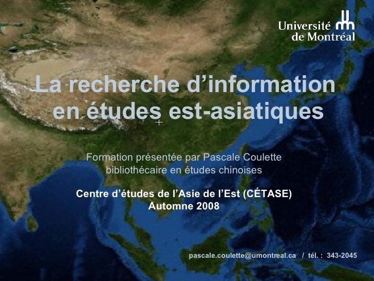 La recherche d'information  en études est-asiatiques Formation présentée par Pascale Coulette bibliothécaire en études chi...