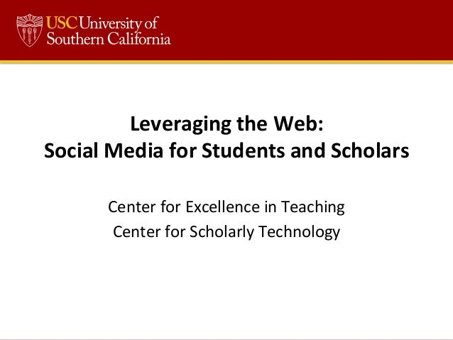 Leveraging	   the	   Web:	    Social	   Media	   for	   Students	   and	   Scholars	    Center	   for	   Excellence	   in	...
