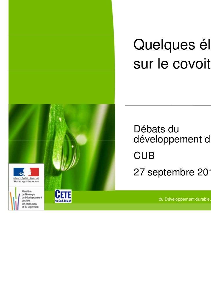 Quelques élémentssur le covoiturageDébats dudéveloppement durableCUB27 septembre 2011                                     ...