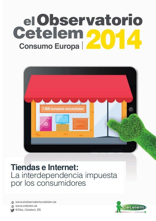 www.elobservatoriocetelem.es www.cetelem.es @Obs_Cetelem_ES Tiendas e Internet: La interdependencia impuesta por los consu...